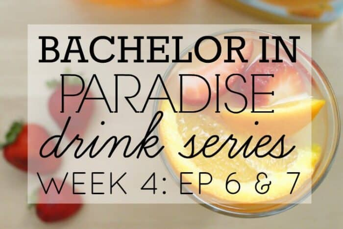 Bachelor in Paradise Drink Series: Episode 6 & 7