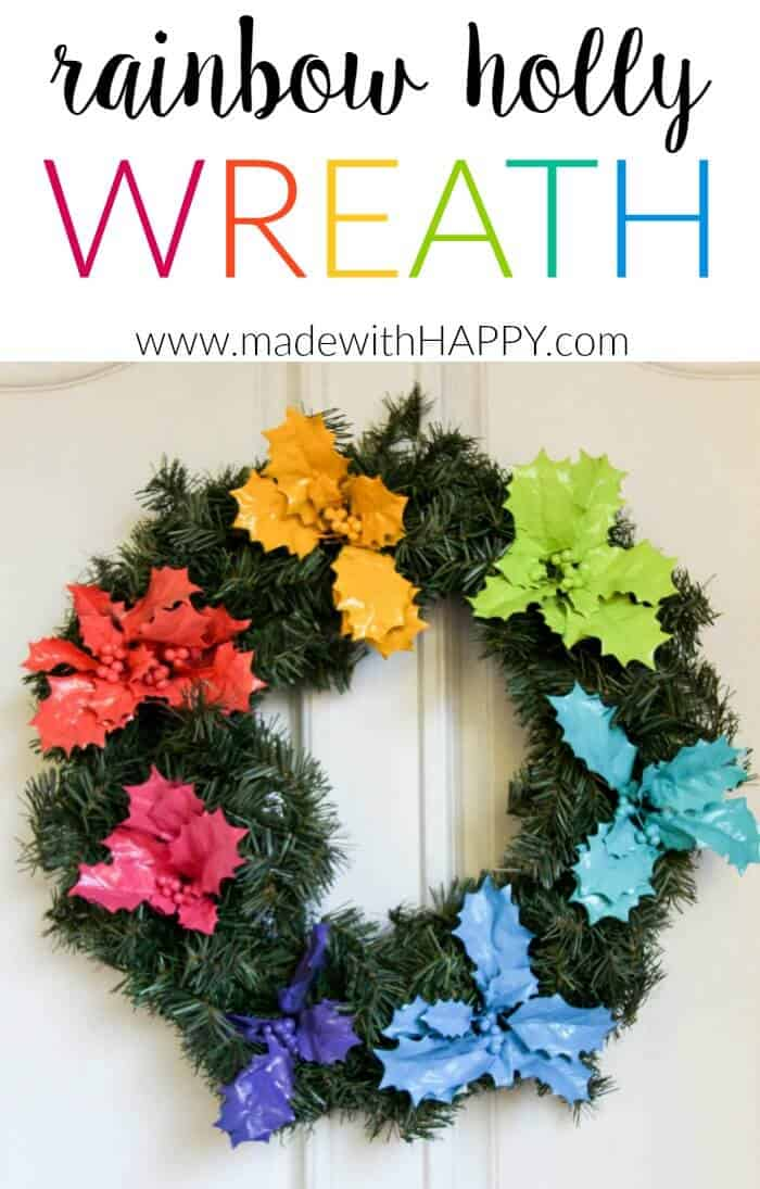 Rainbow Holly Wreath | Rainbow Wreaths | Christmas gone rainbow | Bright colorful Christmas | DIY Christmas Wreath | www.madewithhappy.com